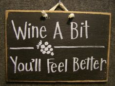 Wine a Bit You'll feel better sign 7 x 11 inch wooden plaque handmade in USA funny wine lover gift by trimblecrafts on Etsy https://www.etsy.com/listing/73736091/wine-a-bit-youll-feel-better-sign-7-x-11