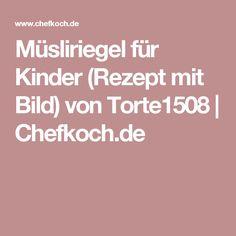 Müsliriegel für Kinder (Rezept mit Bild) von Torte1508 | Chefkoch.de