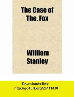 The Case of The. Fox; Being His Prophecies, Under Hypnotism, of the Period Ending A.d. 1950 a Political Utopia (9780217327688) William Stanley , ISBN-10: 0217327680  , ISBN-13: 978-0217327688 ,  , tutorials , pdf , ebook , torrent , downloads , rapidshare , filesonic , hotfile , megaupload , fileserve