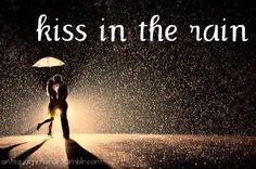 Kiss in the RAIN  Would love to feel like this again.
