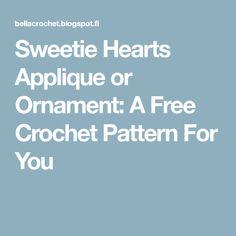 Sweetie Hearts Applique or Ornament: A Free Crochet Pattern For You