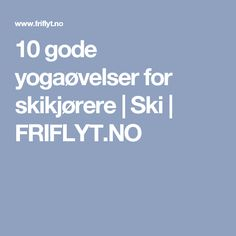 10 gode yogaøvelser for skikjørere | Ski | FRIFLYT.NO