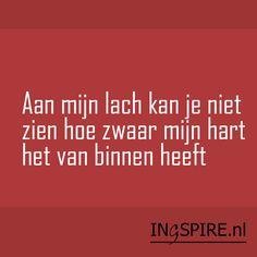 Aan mijn lach kan je niet zien… Een kwetsbare maar mooie uitspraak van ingspire recht uit het hart. Strong Quotes, Sad Quotes, Love Quotes, Qoutes, Positive Quotes, Cool Words, Wise Words, Dutch Words, Dutch Quotes