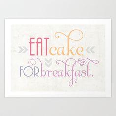 Eat Cake for Breakfast. Oops, this isn't a recipe is it?.........   by Jillian Audrey/ prints
