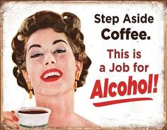 Step Aside Coffee Alcohol Job Funny Wall Art Poster Tin Sign Beer Office Shop Alcohol Shop, Funny Drinking Quotes, Coffee With Alcohol, Funny Wall Art, Job Humor, Nurse Humor, Coffee Tin, Giving Up Smoking, Retro Humor
