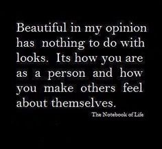 Beautiful In My Opinion Has Nothing To Do With Looks Its How You Are As A Person And Make Others Feel About Themselves