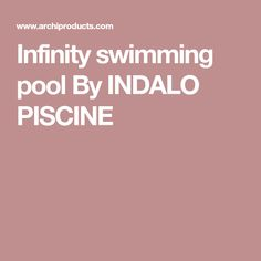 Infinity swimming pool By INDALO PISCINE