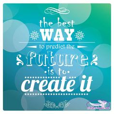 The best way to predict your future is to create it!   Even the best and most accurate psychics can only see potential possible futures... <3