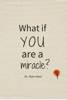 What if you could choose that; to live your life as if everything is a miracle?  What if that is actually what is true for you?What if we're on the verge of the age of miracles?
