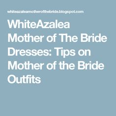 WhiteAzalea Mother of The Bride Dresses: Tips on Mother of the Bride Outfits