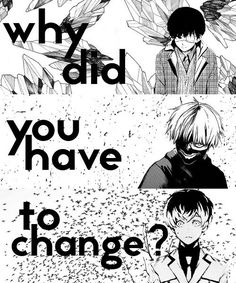 Tokyo Ghoul- Kaneki, Kaneki, and Haise--is it weird that I like all three of them? Sad Anime Quotes, Manga Quotes, Vocaloid, Death Note, Tokyo Ghoul Quotes, Ken Kaneki Tokyo Ghoul, Anime Shows, True Quotes, Inuyasha