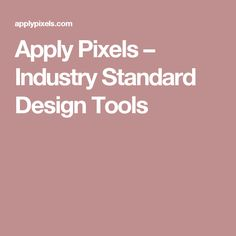 Apply Pixels – Industry Standard Design Tools