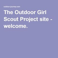 The Outdoor Girl Scout Project site - welcome.