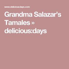 Grandma Salazar's Tamales »  delicious:days (The best tamale recipe I have found so far!)