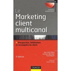 Le Marketing Client Multicanal - Prospection, Fidélisation Et Reconquête Du Client de Yan Claeyssen