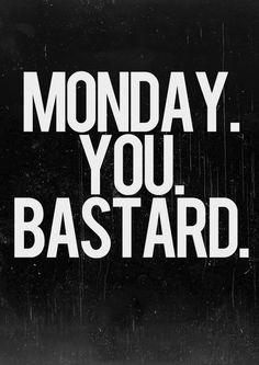 Monday you bastard #ihatemondays #mondaysucks #segunda #segundafeira #day #frases #dia #semana #goodday