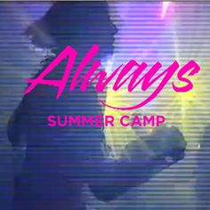 "Summer Camp: Always    ""We'll always be together! We'll always be together!"""