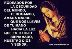 Rodeados por la oscuridad del mundo, te rogamos, amada Madre, que nos lleves de tu mano hacia la Luz que es tu Hijo bienamado, Nuestro Dios y Señor. —