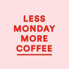 Less monday, more coffee.
