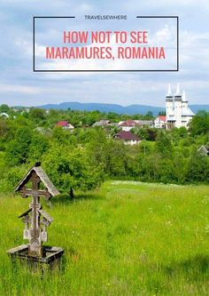 How not to see the Maramures region of Romania in Eastern Europe via @travelsewhere.