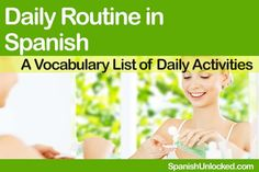 Daily Routine in Spanish: a vocabulary list of daily activities Learn Spanish Free, Learning Spanish For Kids, Spanish Lessons For Kids, Learn To Speak Spanish, Spanish Activities, Teaching Spanish, Spanish Classroom, Learning Italian, French Lessons