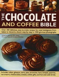 Two of our favorites in one recipe book: The Chocolate And Coffee Bible. www.espressoaffair.com