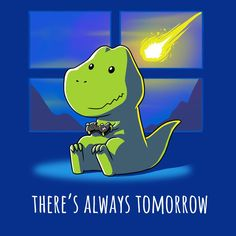 There's Always Tomorrow t-shirt TeeTurtle