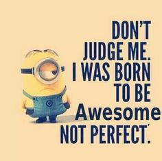 Born to be AWESOME not Perfect! #quote #funny #Minions