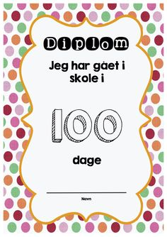Diplom til 100 dages fest - 100 dage i skole Teacher Binder, Kindergarten Class, 100 Days Of School, Working With Children, Work Inspiration, 100th Day, Classroom Management, Diy And Crafts, The 100