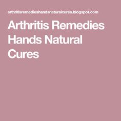 Arthritis Remedies Hands Natural Cures