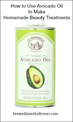 How to use avocado oil to make homemade beauty treatments - includes 3 recipes to try.