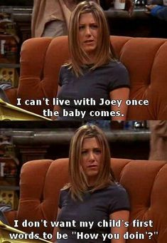 Joey's baby probably would say that ha