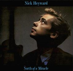 Nick Heyward - North of a Miracle, 1983 (2001 re-release)
