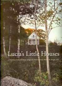 Lucia's Little Houses. A Portfolio of 20 Small House Designs by Maine Architect Robert W. Knight, AIA.  (Yale School of Architecture graduate)