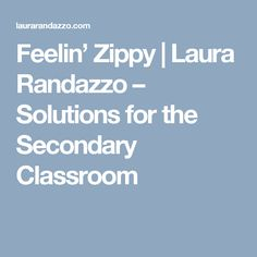 Feelin' Zippy | Laura Randazzo – Solutions for the Secondary Classroom
