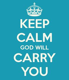 KEEP CALM GOD WILL CARRY YOU