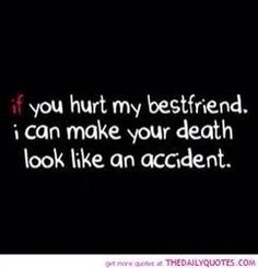 Yup.. Hurt my friends or family and see what happens
