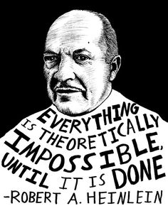 """""""Everything is theoretically impossible, until it is done."""" -Robert A. Heinlein Authors Series by Ryan by RyanSheffield on Etsy"""