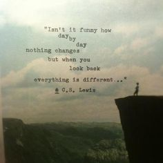 Everything is different...   C.S. Lewis