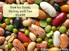 Great chart for easy reference on cooking, storing and using dried beans.  #beans #legumes #lentils from Super Healthy Kids