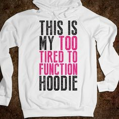 This Is My Too Tired To Function Hoodie - Totally Awesome Text Tees - Skreened T-shirts, Organic Shirts, Hoodies, Kids Tees, Baby One-Pieces and Tote Bags Custom T-Shirts, Organic Shirts, Hoodies, Novelty Gifts, Kids Apparel, Baby One-Pieces | Skreened - Ethical Custom Apparel