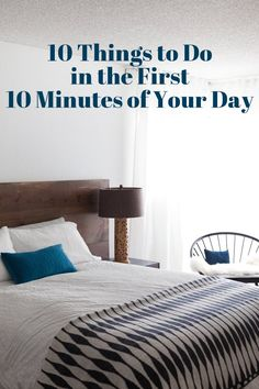 10 Things To Do the First 10 Minutes of Your Day