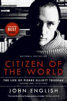 """Read """"Citizen of the World The Life of Pierre Elliott Trudeau Volume One: by John English available from Rakuten Kobo. One of the most important, exciting biographies of our time: the definitive, major two-volume biography of Pierre Elliot. London School Of Economics, Liberal Party, Biographer, Public Records, Canadian History, English Heritage, School Fun, The Life, Citizen"""