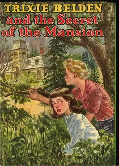Trixie Belden - Secret of the Mansion. First book of the best series ever! Read them over and over as a kid.