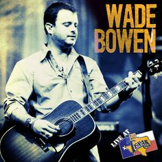 Check out Wade Bowen on ReverbNation