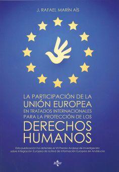 La participación de la Unión Europea en tratados internacionales para la protección de los derechos humanos / J. Rafael Marín Aís. - Madrid : Tecnos [etc.], 2013
