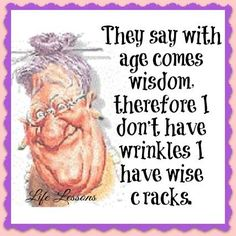 with age comes wisdom. Cartoon Jokes, Funny Cartoons, Old Age Humor, Aging Humor, Senior Humor, Haha Funny, Funny Stuff, Hilarious, Funny Cards