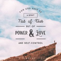 """""""For God has not given us a spirit of fear and timidity, but of power, love, and self-discipline."""" 2 Timothy 1:7"""