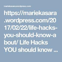 https://mariekasara.wordpress.com/2017/02/22/life-hacks-you-should-know-about/  Life Hacks YOU should know about! // MARIEKASARA Lifestyle Blog