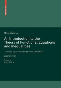Introduction to the Theory of Functional Equations and Inequalities: cauchy's equation and Jensen's inequality / Marek Kuczma ; edited by Attila Gilányi. -- 2nd ed. -- Basel : Birkhäuser, 2009.
